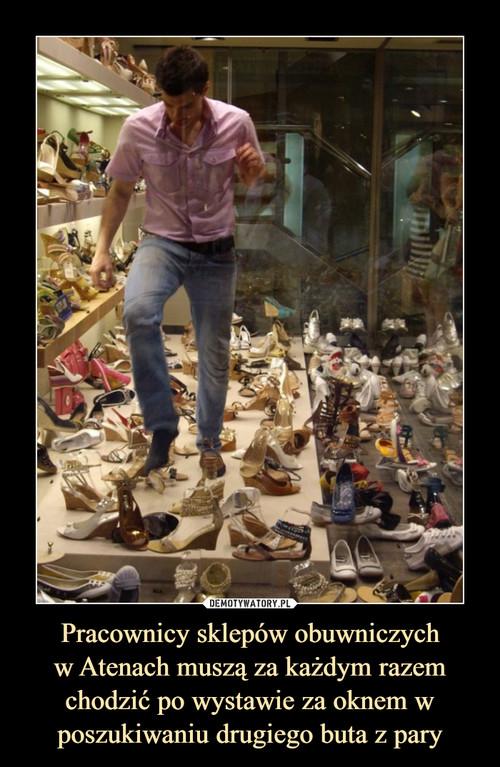 Pracownicy sklepów obuwniczych w Atenach muszą za każdym razem chodzić po wystawie za oknem w poszukiwaniu drugiego buta z pary