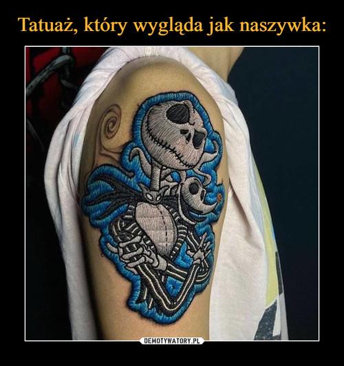Tatuaż, który wygląda jak naszywka: