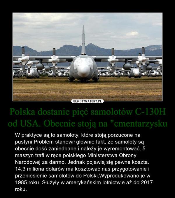 """Polska dostanie pięć samolotów C-130H od USA. Obecnie stoją na """"cmentarzysku"""