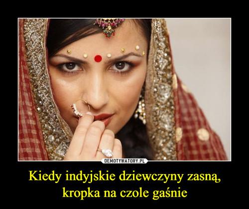Kiedy indyjskie dziewczyny zasną, kropka na czole gaśnie