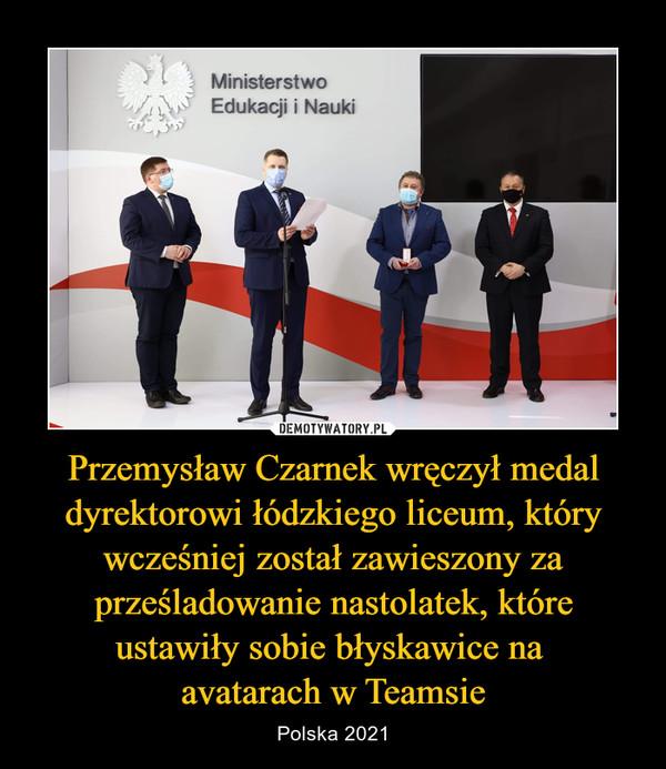 Przemysław Czarnek wręczył medal dyrektorowi łódzkiego liceum, który wcześniej został zawieszony za prześladowanie nastolatek, które ustawiły sobie błyskawice na avatarach w Teamsie – Polska 2021