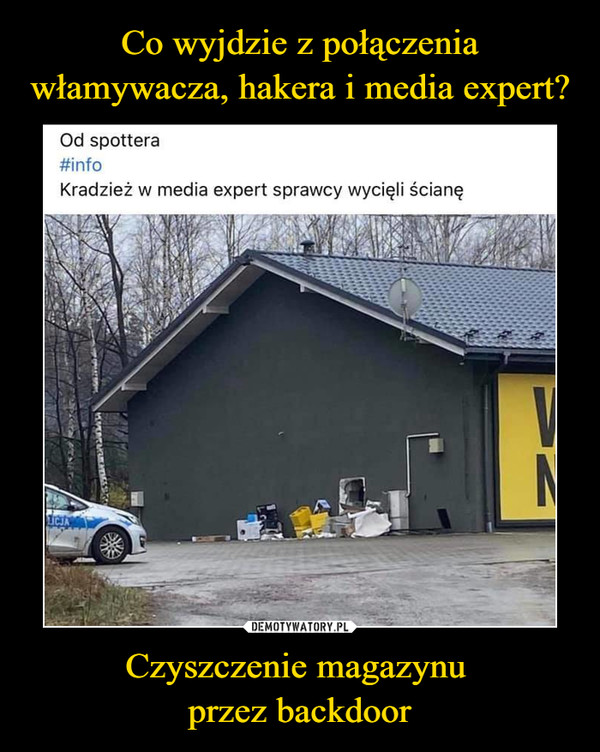 Czyszczenie magazynu przez backdoor –  Od spottera#infoKradzież w media expert sprawcy wycięli ścianę