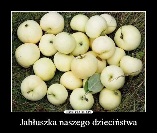 Jabłuszka naszego dzieciństwa –