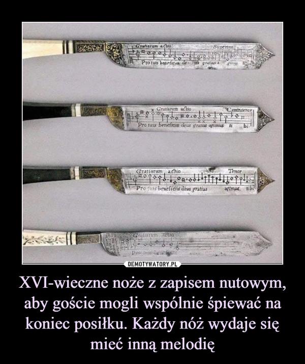XVI-wieczne noże z zapisem nutowym, aby goście mogli wspólnie śpiewać na koniec posiłku. Każdy nóż wydaje się mieć inną melodię –