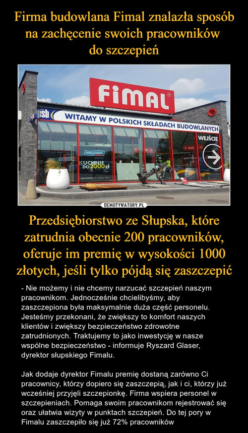 Firma budowlana Fimal znalazła sposób na zachęcenie swoich pracowników  do szczepień Przedsiębiorstwo ze Słupska, które zatrudnia obecnie 200 pracowników, oferuje im premię w wysokości 1000 złotych, jeśli tylko pójdą się zaszczepić