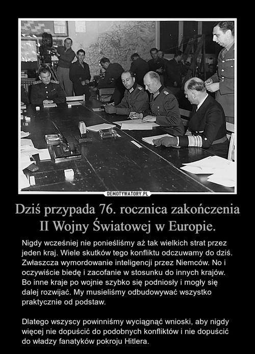 Dziś przypada 76. rocznica zakończenia II Wojny Światowej w Europie.