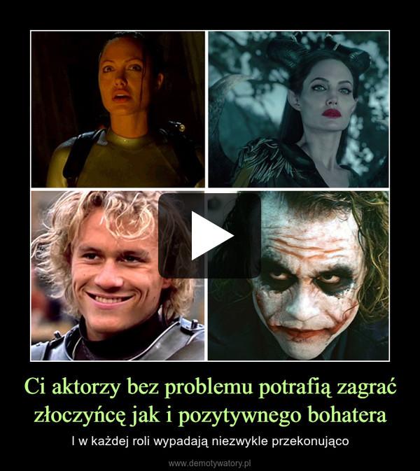 Ci aktorzy bez problemu potrafią zagrać złoczyńcę jak i pozytywnego bohatera – I w każdej roli wypadają niezwykle przekonująco