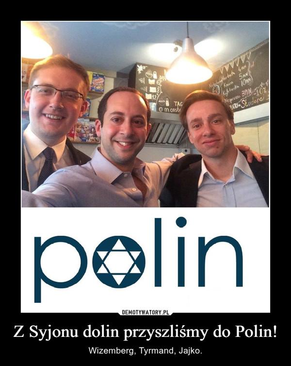 Z Syjonu dolin przyszliśmy do Polin! – Wizemberg, Tyrmand, Jajko.