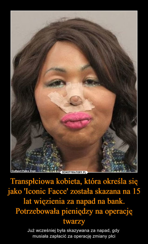 Transpłciowa kobieta, która określa się jako 'Iconic Facce' została skazana na 15 lat więzienia za napad na bank. Potrzebowała pieniędzy na operację twarzy