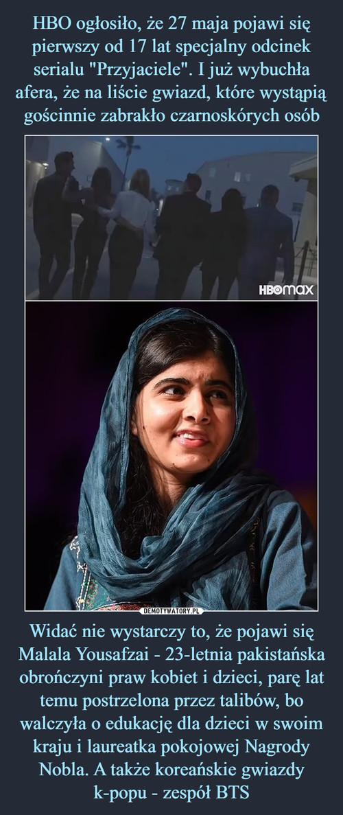 """HBO ogłosiło, że 27 maja pojawi się pierwszy od 17 lat specjalny odcinek serialu """"Przyjaciele"""". I już wybuchła afera, że na liście gwiazd, które wystąpią gościnnie zabrakło czarnoskórych osób Widać nie wystarczy to, że pojawi się Malala Yousafzai - 23-letnia pakistańska obrończyni praw kobiet i dzieci, parę lat temu postrzelona przez talibów, bo walczyła o edukację dla dzieci w swoim kraju i laureatka pokojowej Nagrody Nobla. A także koreańskie gwiazdy k-popu - zespół BTS"""
