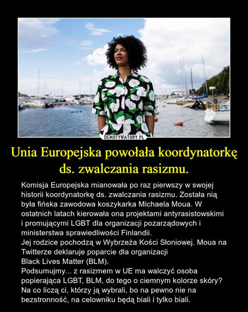 Unia Europejska powołała koordynatorkę ds. zwalczania rasizmu.
