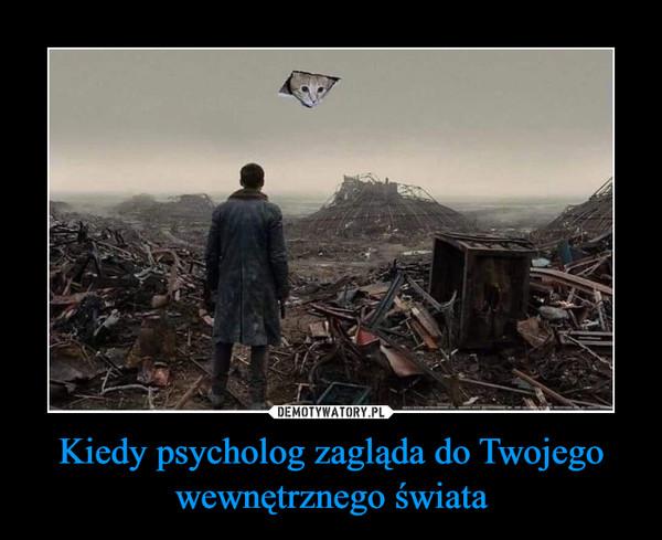 Kiedy psycholog zagląda do Twojego wewnętrznego świata –