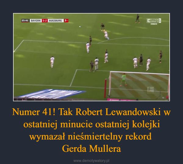 Numer 41! Tak Robert Lewandowski w ostatniej minucie ostatniej kolejki wymazał nieśmiertelny rekord Gerda Mullera –