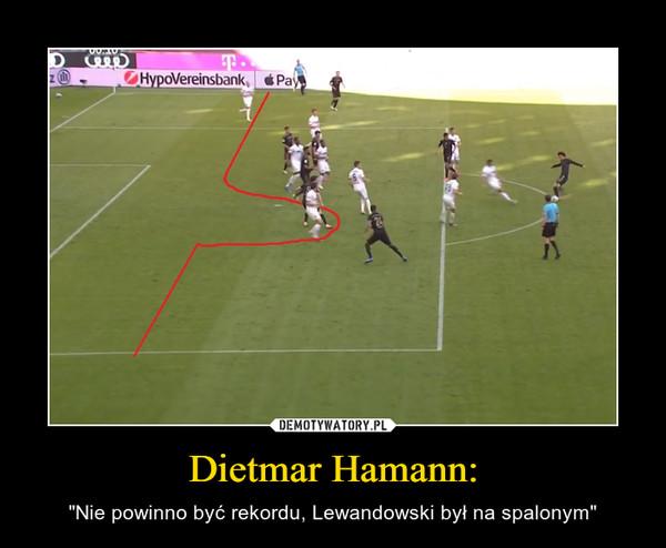 """Dietmar Hamann: – """"Nie powinno być rekordu, Lewandowski był na spalonym"""""""