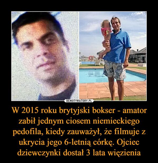 W 2015 roku brytyjski bokser - amator zabił jednym ciosem niemieckiego pedofila, kiedy zauważył, że filmuje z ukrycia jego 6-letnią córkę. Ojciec dziewczynki dostał 3 lata więzienia –