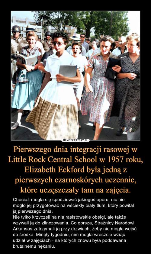 Pierwszego dnia integracji rasowej w Little Rock Central School w 1957 roku, Elizabeth Eckford była jedną z pierwszych czarnoskórych uczennic, które uczęszczały tam na zajęcia.