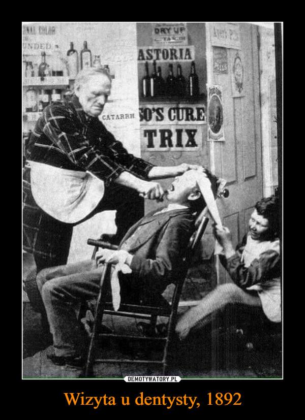 Wizyta u dentysty, 1892 –