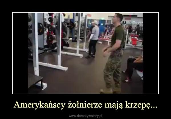 Amerykańscy żołnierze mają krzepę... –