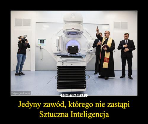 Jedyny zawód, którego nie zastąpi Sztuczna Inteligencja