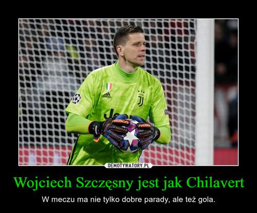 Wojciech Szczęsny jest jak Chilavert