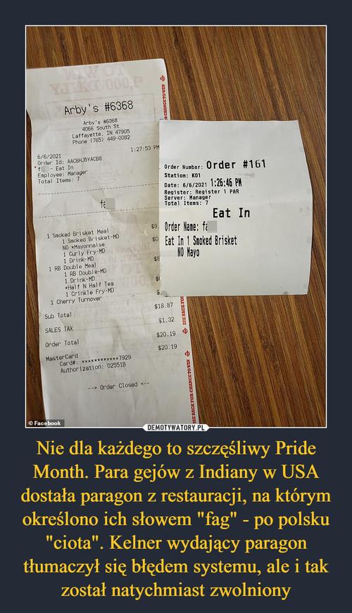 """Nie dla każdego to szczęśliwy Pride Month. Para gejów z Indiany w USA dostała paragon z restauracji, na którym określono ich słowem """"fag"""" - po polsku """"ciota"""". Kelner wydający paragon tłumaczył się błędem systemu, ale i tak został natychmiast zwolniony"""
