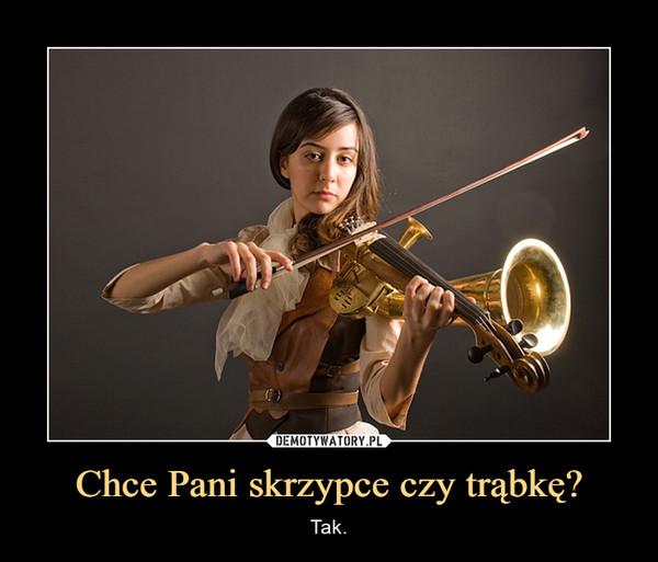 Chce Pani skrzypce czy trąbkę? – Tak.