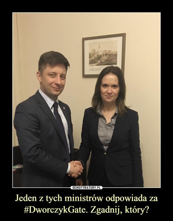 Jeden z tych ministrów odpowiada za #DworczykGate. Zgadnij, który? –