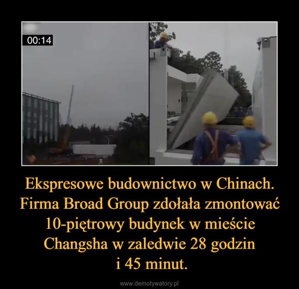 Ekspresowe budownictwo w Chinach. Firma Broad Group zdołała zmontować 10-piętrowy budynek w mieście Changsha w zaledwie 28 godzin i 45 minut. –