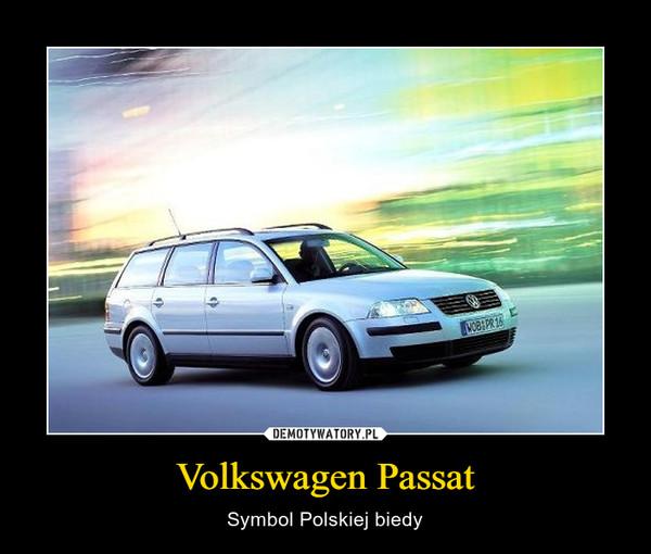 Volkswagen Passat – Symbol Polskiej biedy