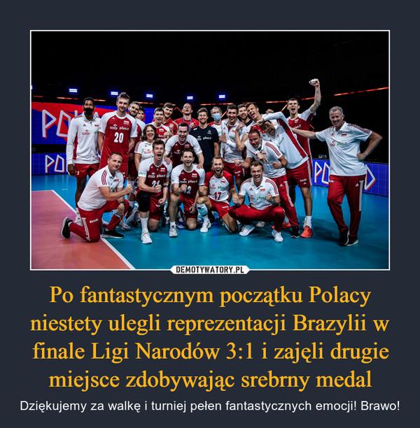Po fantastycznym początku Polacy niestety ulegli reprezentacji Brazylii w finale Ligi Narodów 3:1 i zajęli drugie miejsce zdobywając srebrny medal – Dziękujemy za walkę i turniej pełen fantastycznych emocji! Brawo!