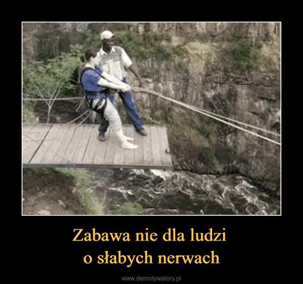 Zabawa nie dla ludzi o słabych nerwach –