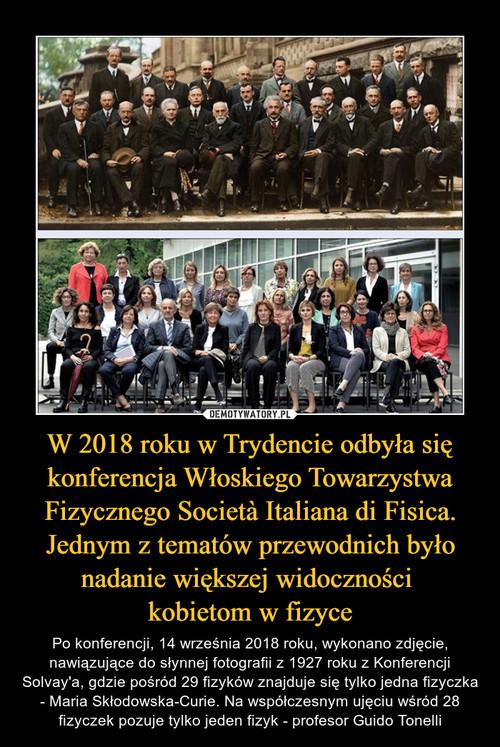 W 2018 roku w Trydencie odbyła się konferencja Włoskiego Towarzystwa Fizycznego Società Italiana di Fisica. Jednym z tematów przewodnich było nadanie większej widoczności  kobietom w fizyce
