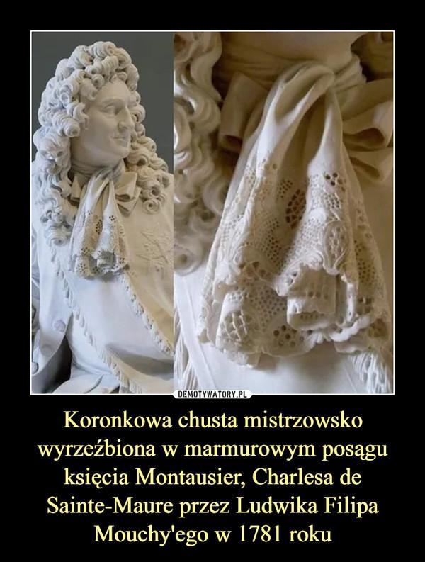 Koronkowa chusta mistrzowsko wyrzeźbiona w marmurowym posągu księcia Montausier, Charlesa de Sainte-Maure przez Ludwika Filipa Mouchy'ego w 1781 roku –