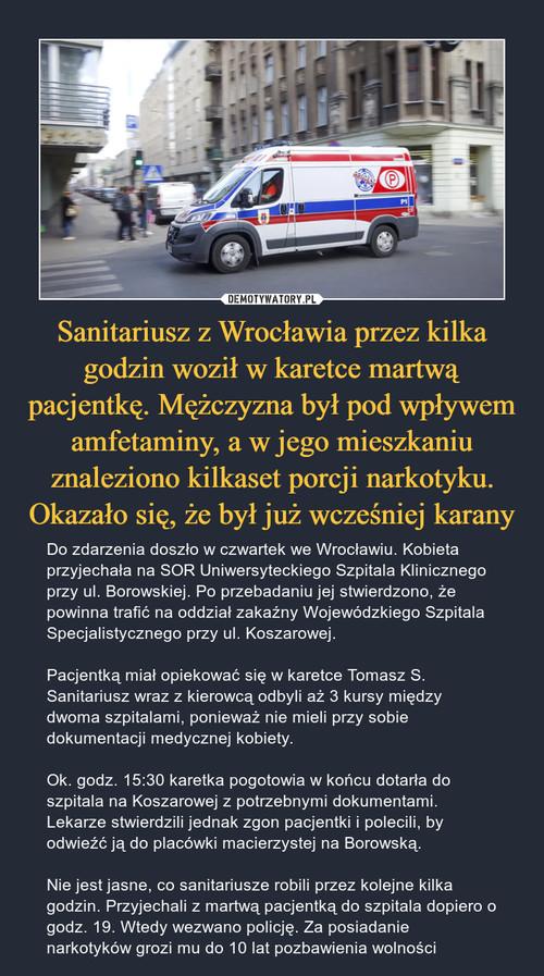 Sanitariusz z Wrocławia przez kilka godzin woził w karetce martwą pacjentkę. Mężczyzna był pod wpływem amfetaminy, a w jego mieszkaniu znaleziono kilkaset porcji narkotyku. Okazało się, że był już wcześniej karany