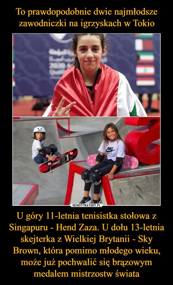 U góry 11-letnia tenisistka stołowa z Singapuru - Hend Zaza. U dołu 13-letnia skejterka z Wielkiej Brytanii - Sky Brown, która pomimo młodego wieku, może już pochwalić się brązowym medalem mistrzostw świata –