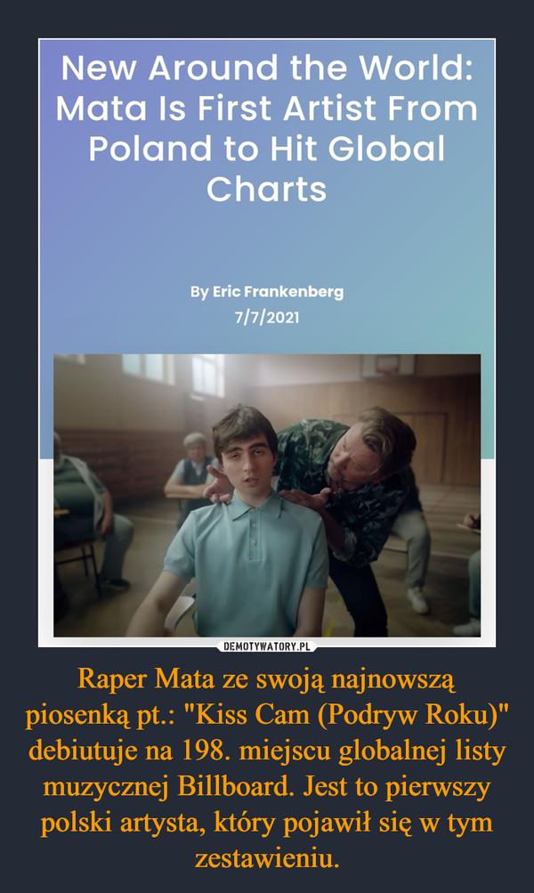 """Raper Mata ze swoją najnowszą piosenką pt.: """"Kiss Cam (Podryw Roku)"""" debiutuje na 198. miejscu globalnej listy muzycznej Billboard. Jest to pierwszy polski artysta, który pojawił się w tym zestawieniu. –"""