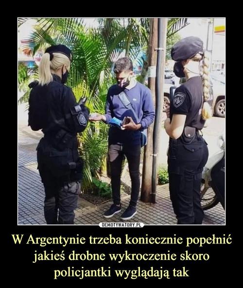 W Argentynie trzeba koniecznie popełnić jakieś drobne wykroczenie skoro policjantki wyglądają tak