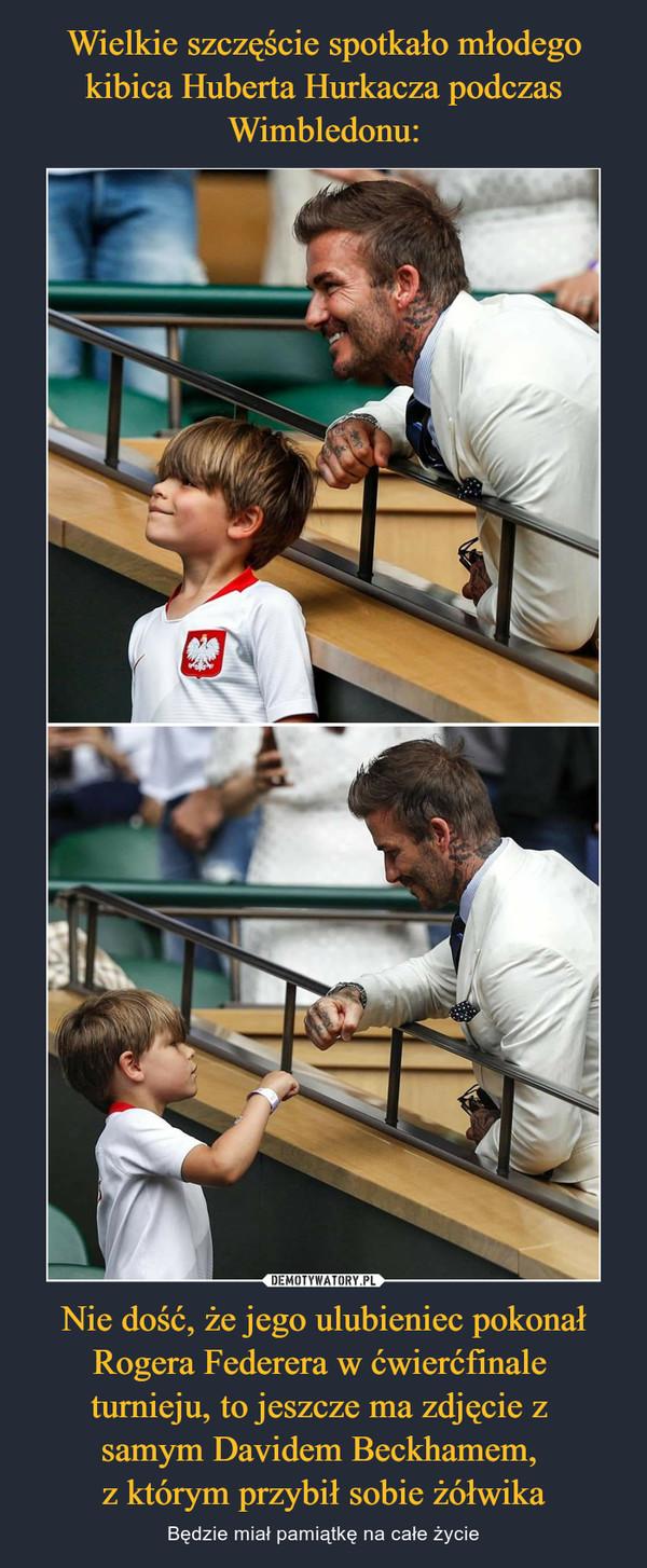 Nie dość, że jego ulubieniec pokonał Rogera Federera w ćwierćfinale turnieju, to jeszcze ma zdjęcie z samym Davidem Beckhamem, z którym przybił sobie żółwika – Będzie miał pamiątkę na całe życie