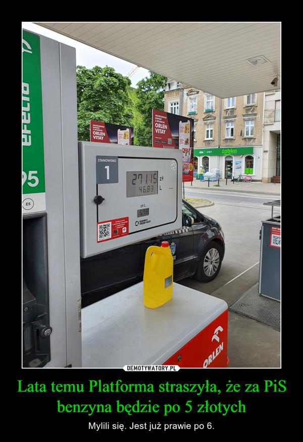 Lata temu Platforma straszyła, że za PiS benzyna będzie po 5 złotych – Mylili się. Jest już prawie po 6.