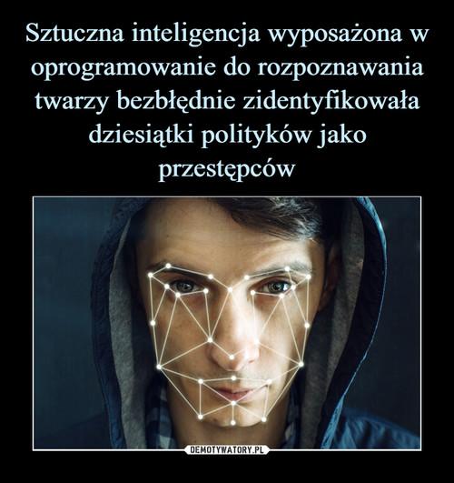 Sztuczna inteligencja wyposażona w oprogramowanie do rozpoznawania twarzy bezbłędnie zidentyfikowała dziesiątki polityków jako przestępców