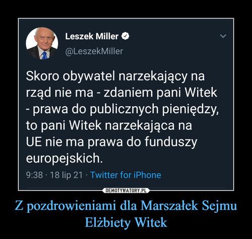 Z pozdrowieniami dla Marszałek Sejmu Elżbiety Witek