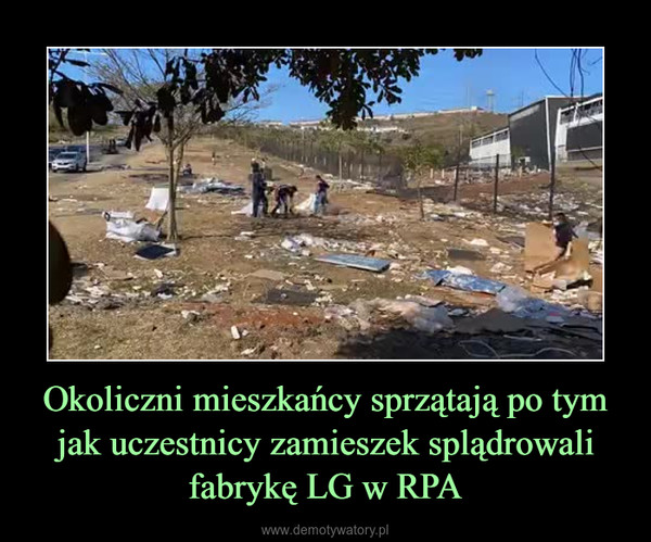 Okoliczni mieszkańcy sprzątają po tym jak uczestnicy zamieszek splądrowali fabrykę LG w RPA –