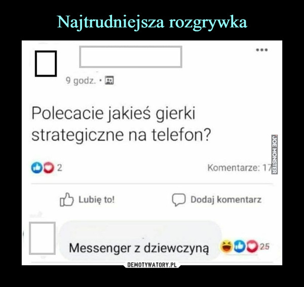 –  Polecacie jakieś gierkistrategiczne na telefon?Messenger z dziewczyną