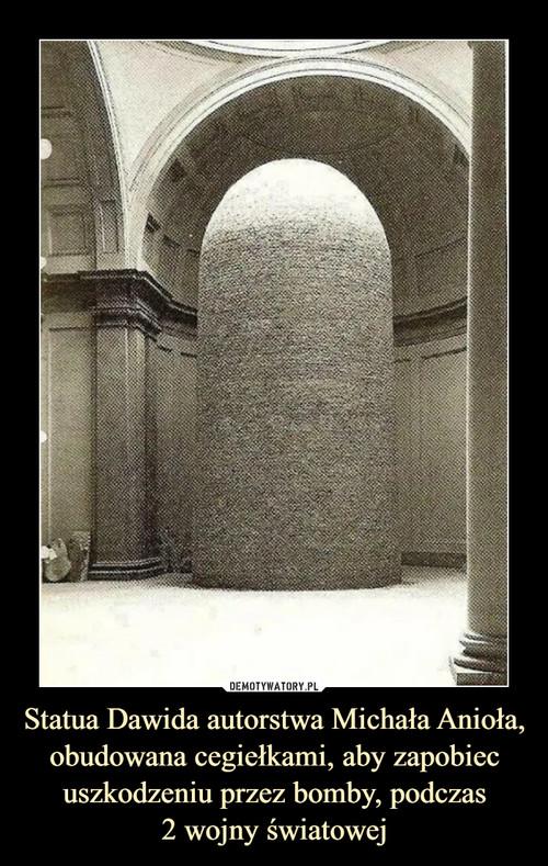 Statua Dawida autorstwa Michała Anioła, obudowana cegiełkami, aby zapobiec uszkodzeniu przez bomby, podczas 2 wojny światowej