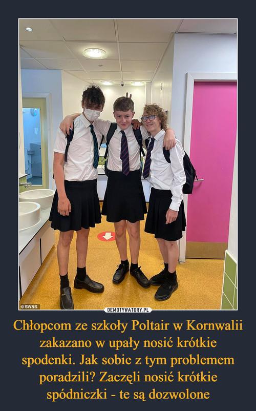 Chłopcom ze szkoły Poltair w Kornwalii zakazano w upały nosić krótkie spodenki. Jak sobie z tym problemem poradzili? Zaczęli nosić krótkie spódniczki - te są dozwolone