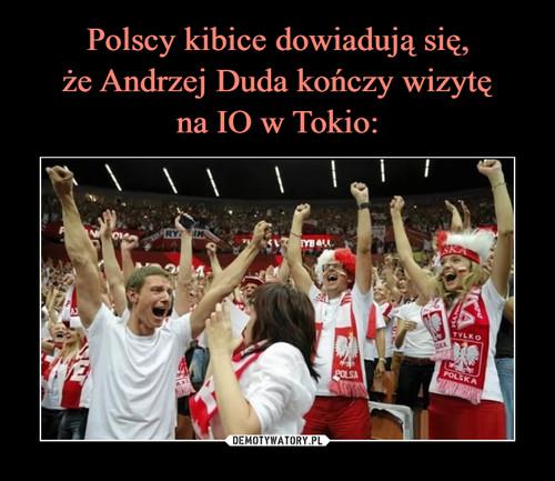 Polscy kibice dowiadują się, że Andrzej Duda kończy wizytę na IO w Tokio:
