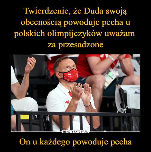 Twierdzenie, że Duda swoją obecnością powoduje pecha u polskich olimpijczyków uważam  za przesadzone On u każdego powoduje pecha