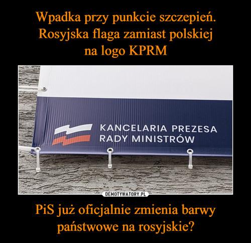 Wpadka przy punkcie szczepień. Rosyjska flaga zamiast polskiej na logo KPRM PiS już oficjalnie zmienia barwy państwowe na rosyjskie?
