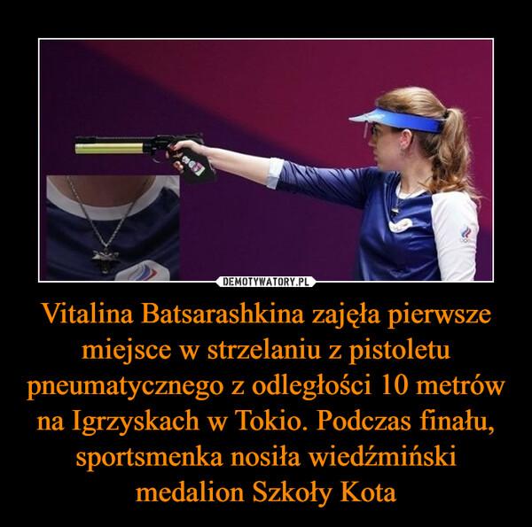 Vitalina Batsarashkina zajęła pierwsze miejsce w strzelaniu z pistoletu pneumatycznego z odległości 10 metrów na Igrzyskach w Tokio. Podczas finału, sportsmenka nosiła wiedźmiński medalion Szkoły Kota –