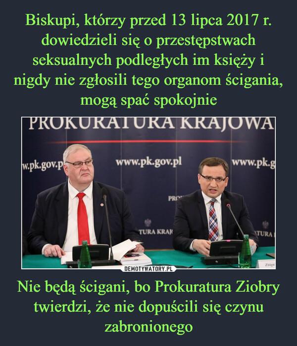 Nie będą ścigani, bo Prokuratura Ziobry twierdzi, że nie dopuścili się czynu zabronionego –